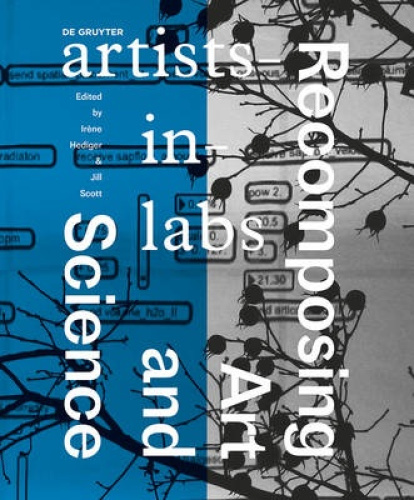 Recomposing Art and Science: Artists-In-Labs by Irene Hediger