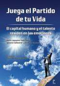 Juega El Partido de Tu Vida. El Capital Humano y El Talento Residen En Las Emociones [Spanish]