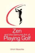Zen and the Samurai Art of Playing Golf