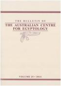 Bulletin of the Australian Centre for Egyptology Volume 25