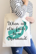 When All Else Fails Be A Mermaid Tote Bag in Natural Colour