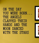 On the Day You Were Born the Angels Clapped Their Hands and the Moon Danced with the Stars Vinyl Wall Decals Quotes Sayings Words Art Decor Lettering Vinyl Wall Art Inspirational Uplifting