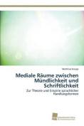 Mediale Raume Zwischen Mundlichkeit Und Schriftlichkeit [GER]