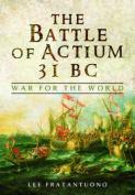 The Battle of Actium 31 B.C.