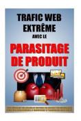Trafic Web Extreme Avec Le Parasitage de Produit [FRE]