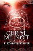 Curse Me Not
