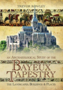An Archaeological Study of the Bayeux Tapestry
