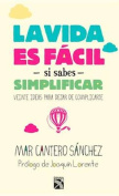 Vida Es Facil Si Sabes Simplificar / Life Is Simple If You Go with the Basics [Spanish]