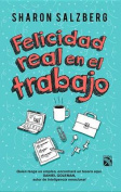 Felicidad Real En El Trabajo / Real Happiness at Work [Spanish]