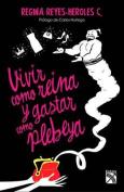 Vivir Como Reina y Gastar Como Plebeya / Live Life Like a Queen, Spend Money Like a Commoner [Spanish]