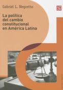 La Politica de Cambio Constitucional En America Latina  [Spanish]
