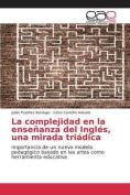 La Complejidad En La Ensenanza del Ingles, Una Mirada Triadica [Spanish]