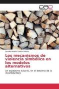 Los Mecanismos de Violencia Simbolica En Los Modelos Alternativos [Spanish]