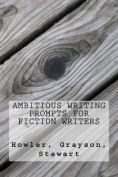 Ambitious Writing Prompts for Fiction Writers