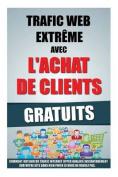 Trafic Web Extreme Avec L'Achat de Clients Gratuits [FRE]