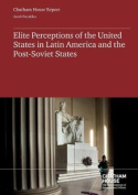 Elite Perceptions of the United States in Latin America and the Former Soviet Union