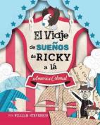 El Viaje de Suenos de Ricky a la America Colonial [Spanish]