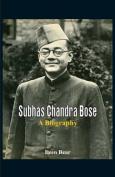 Subhas Chandra Bose - A Biography