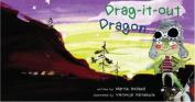 Drag it Out Dragon