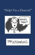 Help! I'm a Deacon