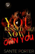 You Kissed Me, Now I Own You