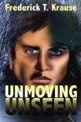 Unmoving, Unseen