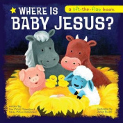 Where Is Baby Jesus? a Lift-The-Flap Book [Board Book]