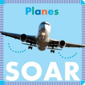 Planes Soar [Board Book]