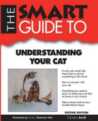 Smart Guide to Understanding Your Cat - Second Edition