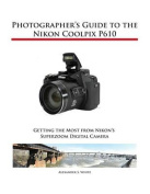 Photographer's Guide to the Nikon Coolpix P610