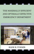 The Maximally Efficient and Optimally Effecfive Emergency Department