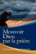 Mouvoir Dieu Par La Priere [FRE]