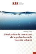 L'Evaluation de La Reaction de La Police Face a la Violence Urbaine [FRE]