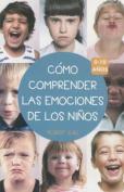 Como Comprender Las Emociones de Los Ninos 0-10 Anos [Spanish]