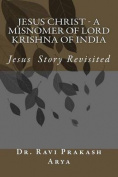 Jesus Christ - A Misnomer of Lord Krishna of India