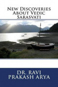 New Discoveries about Vedic Sarasvati