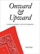 Onward & Upward  : Charles Sanders, a Life of Leadership
