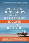 What You Don't Know about Retirement Income Can Hurt You!