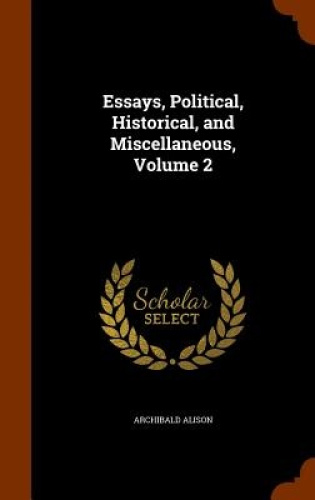 Essays-Political-Historical-and-Miscellaneous-Volume-2-by-Archibald-Alison