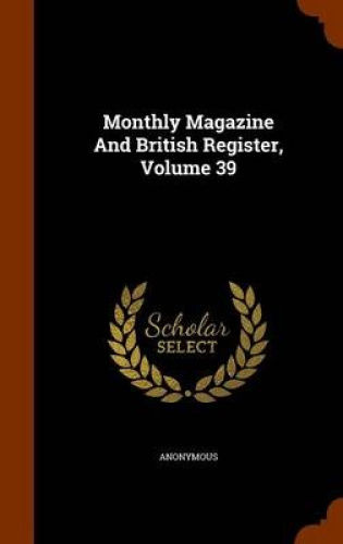 Monthly-Magazine-and-British-Register-Volume-39-by-Anonymous