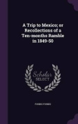 A Trip to Mexico; Or Recollections of a Ten-Months Ramble in 1849-50