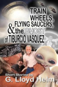 Train Wheels, Flying Saucers and the Ghost of Tiburcio Vasquez