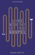 Live Worthy of the Gospel