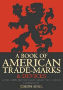 A Book of American Trade-Marks & Devices  : An Illustration of Early Advertising Logos