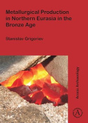 Metallurgical Production in Northern Eurasia in the Bronze Age