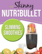 The Skinny Nutribullet Slimming Smoothies Recipe Book