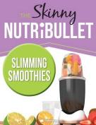 The Skinny Nutribullet Slimming Smoothies Recipe Book