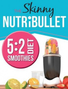 The Skinny Nutribullet 5: 2 Diet Recipe Book