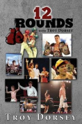 12 Rounds with Troy Dorsey