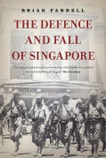 The Defence and Fall of Singapore